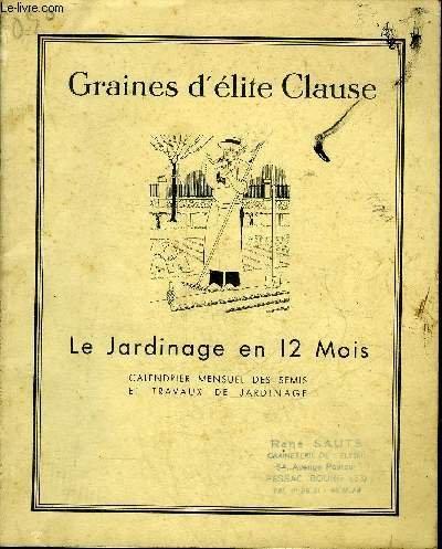 GRAINES D'ELITE CLAUSE - LE JARDINAGE EN 12 MOIS CALENDRIER MENSUEL DES SEMIS ET TRAVAUX DE JARDINAGE.