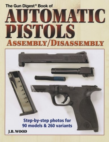 The Gun Digest Book of Automatic Pistols: Assembly/Disassembly