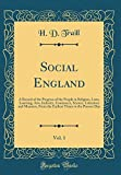 Social England, Vol. 1: A Record of the Progress of the People in Religion, Laws, Learning, Arts, Industry, Commerce, Science, Literature and Manners. Times to the Present Day (Classic Reprint)