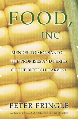 food-inc-mendel-to-monsanto-the-promises-and-perils-of-the-biotech-harvest-by-peter-pringle-2003-09-