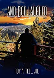 And God Laughed by Roy A. Teel Jr (2013-01-15)