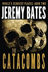 The Catacombs: Volume 2 (World's Scariest Places) by Jeremy Bates (2015-02-24)
