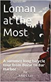 Loman at the Most: A summer long bicycle tour from Boise to Bar Harbor