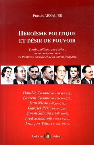 Héroïsme politique et désir de pouvoir : Destins militants parallèles : de la diaspora corse au Panthéon sacrificiel de la nation française