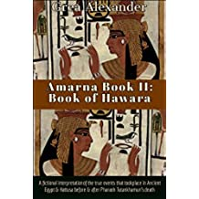 Amarna Book II: Book of Hawara: A fictional interpretation of the true events that took place in Ancient Egypt & Hattusa before & after Pharaoh Tutankhamun's death (English Edition)