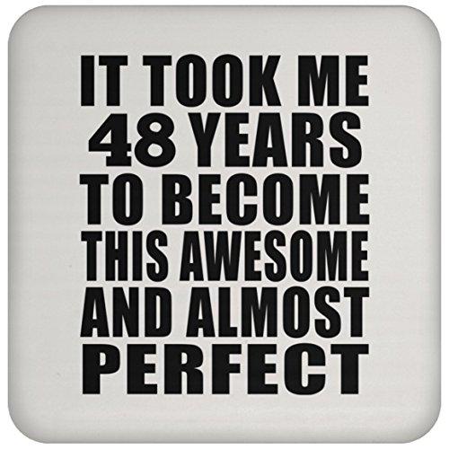 48th Birthday Took Me 48 Years To Become Awesome & Perfect - Drink Coaster Untersetzer Rutschfest Rückseite aus Kork - Geschenk zum Geburtstag Jahrestag Muttertag Vatertag Ostern