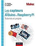 Les capteurs pour Arduino et Raspberry Pi : Tutoriels et projets (Hors collection)