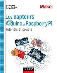 Les capteurs pour Arduino et Raspberry Pi: Tutoriels et projets