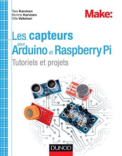 Les capteurs pour Arduino et Raspberry Pi : Tutoriels et projets (Hors Collection) par Tero Karvinen, Kimmo Karvinen, Ville Valtokari