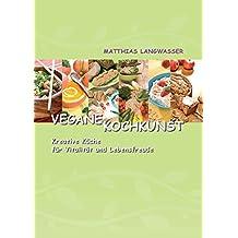 Vegane Kochkunst: Kreative Küche für Vitalität und Lebensfreude - Bio