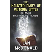 The Haunted Diary of Victoria Little: Volume 4 (A Mike Travis Paranormal Investigation) by Jan McDonald (2015-06-09)