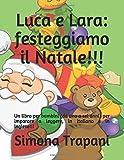 Scarica Libro Luca e Lara festeggiamo il Natale Un libro per bambini da uno a sei anni per imparare a leggere in italiano e in inglese (PDF,EPUB,MOBI) Online Italiano Gratis