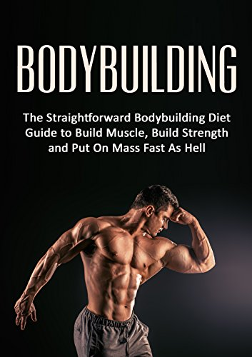 Bodybuilding: The Straightforward Bodybuilding Diet Guide to Build Muscle, Build Strength and Put On Mass Fast As Hell (Fitness, Bodybuilding Nutrition, ... loss, strength training) (English Edition) por Carlos Spencer