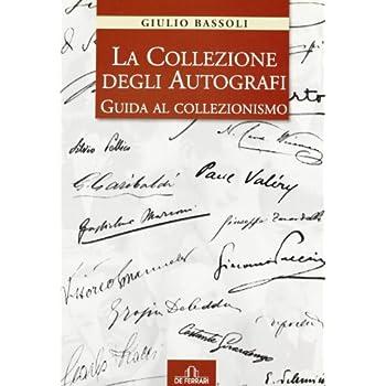La Collezione Degli Autografi. Guida Al Collezionismo