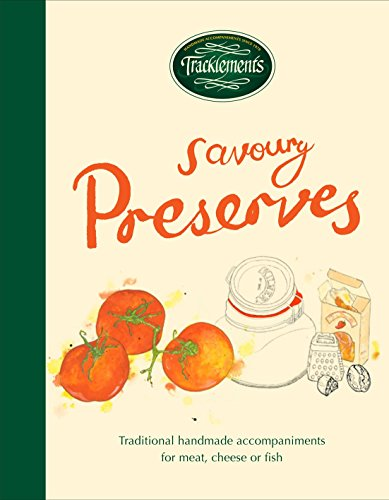 The Tracklements Book of Preserves: The definitive guide to making pickles, chutneys, relishes, sauces, jellies and vinegars by Tracklements (17-Jul-2014) Hardcover