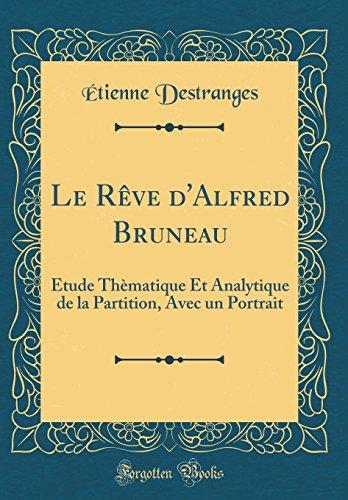 Le Rve D'Alfred Bruneau: Tude Thmatique Et Analytique de la Partition, Avec Un Portrait (Classic Reprint)
