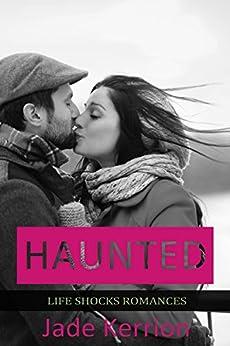 ROMANCE: Haunted: Contemporary Romance (Life Shocks Romances Book 8) by [Kerrion, Jade]