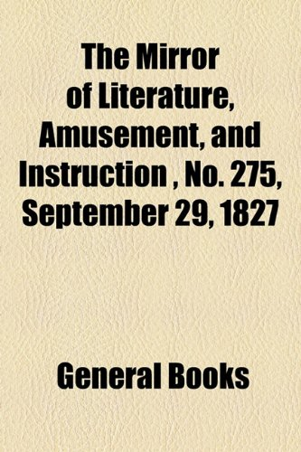 The Mirror of Literature, Amusement, and Instruction , No. 275, September 29, 1827