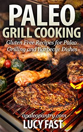 Paleo Grill Cooking: Gluten Free Recipes for Paleo Grilling and Barbecue Dishes (Paleo Diet Solution Series) (English Edition)
