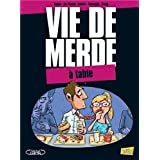 Vie de merde, Tome 14 : A table