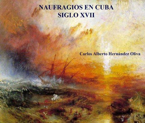 Naufragios en Cuba. Siglo XVII. por Carlos Alberto Hernández Oliva