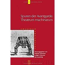 Theatrum Scientiarum: Spuren der Avantgarde: Theatrum machinarum: Frühe Neuzeit und Moderne im Kulturvergleich