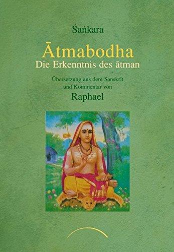 Atmabodha: Die Erkenntnis des atman. Übersetzung aus dem Sanskrit und Kommentar von Raphael