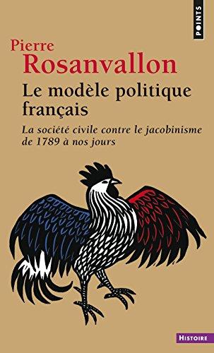 Le Modèle politique français. La société civile contre le jacobinisme de 1789 à nos jours