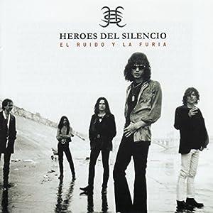 Héroes del silencio -  El Ruido Y La Furia
