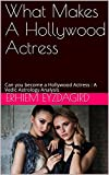 #7: What Makes A Hollywood Actress: Can you become a Hollywood Actress : A Vedic Astrology Analysis
