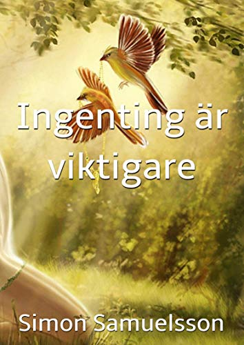 Ingenting är viktigare (Swedish Edition) por Simon Samuelsson