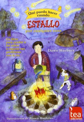 ¿Qué puedo hacer cuando estallo por cualquier cosa?: Un libro para ayudar a los niños a superar sus problemas con la ira