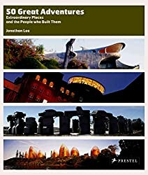 [(50 Great Adventures : Extraordinary Places and the People Who Built Them)] [By (author) Jonathan Lee] published on (October, 2005)