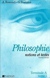 Notions et textes, terminale A, tome 1 par Patrick Roussel