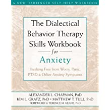 The Dialectical Behaviour Therapy Skills Workbook for Anxiety: Breaking Free from Worry, Panic, PTSD, and Other Anxiety Symptoms (A New Harbinger Self-Help Workbook)