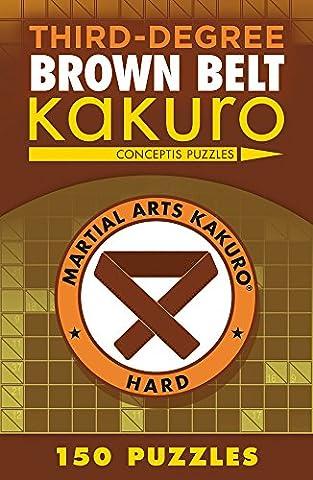Third-Degree Brown Belt Kakuro (Martial Arts Puzzles) (Sterling Martial Arts)