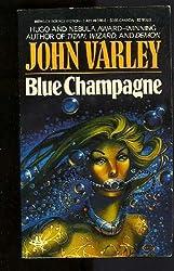 Blue Champagne by John Varley (1986-11-01)