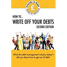 How to Write Off Your Debts (Second Edition): What the debt management industry doesn't tell you about how to get out of debt! by Ben Williams (2015-01-12)