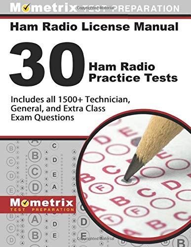 Ham Radio License Manual: 30 Ham Radio Practice Tests: Includes All 1500+ Technician, General, and Extra Class Exam Questions (Ham Radio Study Manual)