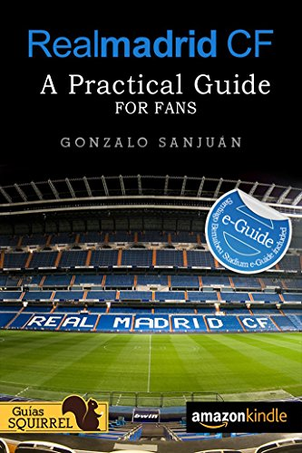 Real Madrid CF: A Practical Guide for Fans: Santiago Bernabeu Stadium e-Guide incluided (English Edition)