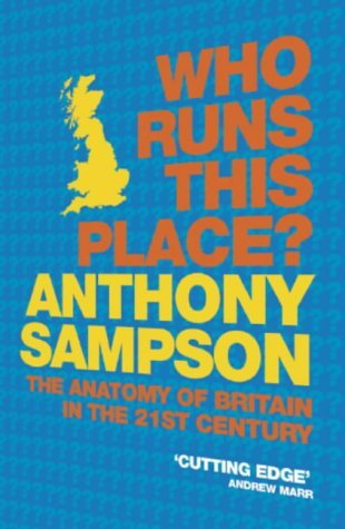 Who Runs This Place?: The Anatomy of Britain in the 21st Century by Anthony Sampson (2005-01-17)