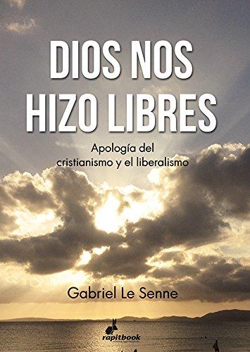 Dios nos hizo libres: Apología del cristianismo y liberalismo