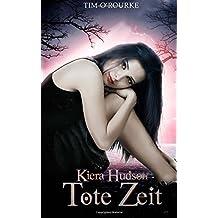 Tote Zeit: (Buch Neun der zweiten Staffel der Kiera Hudson-Reihe): Volume 9 (Kiera Hudson-Reihe - Zweite Staffel)