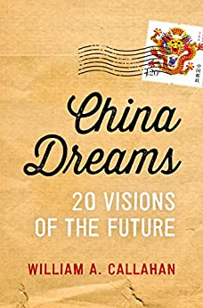 China Dreams: 20 Visions of the Future (English Edition) de [Callahan, William A.]