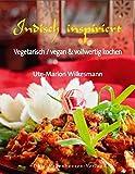 Indisch inspiriert. Vegetarisch / vegan & vollwertig kochen