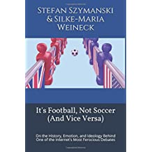 It's Football, Not Soccer (And Vice Versa): On the History, Emotion, and Ideology Behind One of the Internet's Most Ferocious Debates