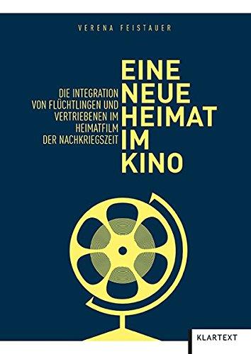 Eine neue Heimat im Kino: Die Integration von Flüchtlingen und Vertriebenen im Heimatfilm der Nachkriegszeit
