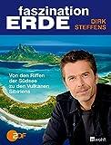 Faszination Erde: Von den Riffen der Südsee zu den Vulkanen Sibiriens - Dirk Steffens