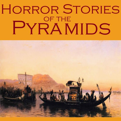 Horror Stories of the Pyramids: Gothic Tales of Ancient Egyptian Curses, Undead Mummies, and Vengeful Pharaohs