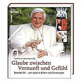 Glaube zwischen Vernunft und Gefühl. Benedikt XVI. - sein Leben in Bildern und Erinnerungen -